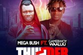 Mega Bush Ft. Gameboy Walu – Thunder (Prod By. FeesBeatz)