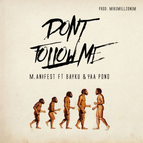 M.anifest ft. Yaa Pono x Bayku – Don't Follow Me (Lyrics)