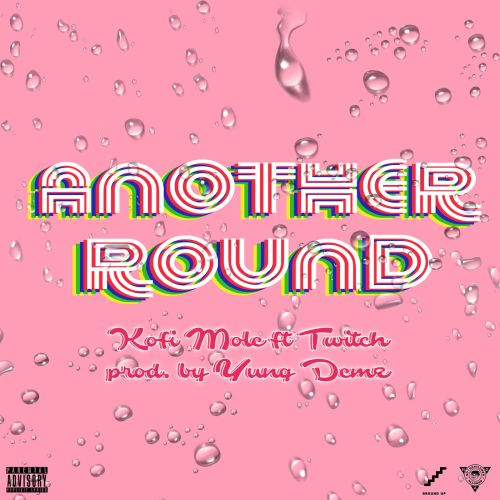 Kofi Mole ft Twitch – Another Round (Prod. by Yung Demz)