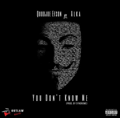 Quodjoe Efson ft. Alka - You Don't Know Me (Prod By. Syndrome)