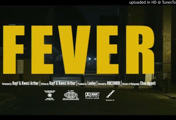 Rayf & Kwesi Arthur – Fever (Official Video)
