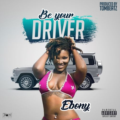 Ebony - Be Your Driver (Prod. By Tom Beatz)