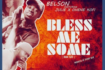 Belson Ft. Julie x Ohene Kofi – Bless Me Some (Prod By. Sperry Beat)
