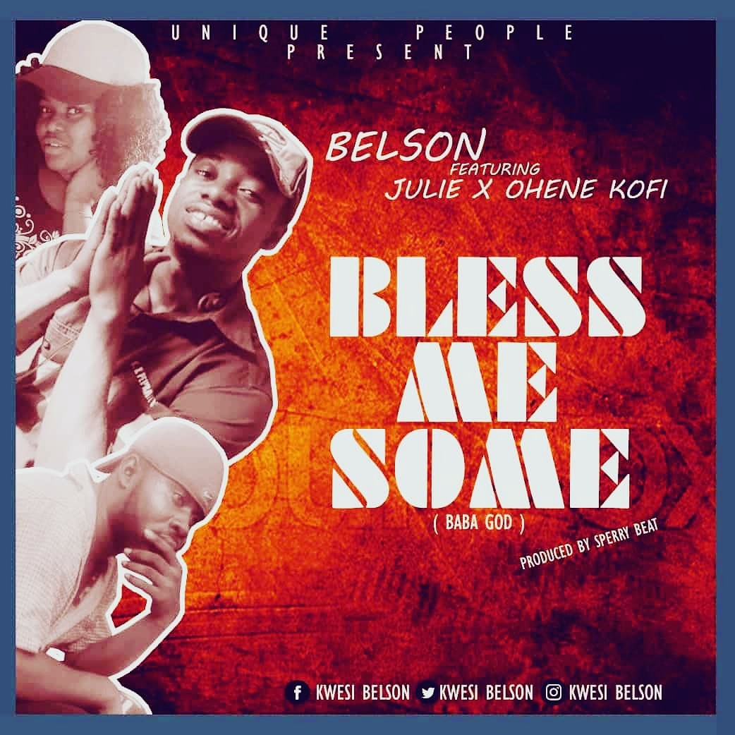 Belson Ft. Julie x Ohene Kofi - Bless Me Some (Prod By. Sperry Beat)