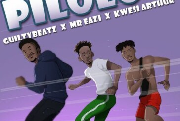GuiltyBeatz Ft Mr. Eazi & Kwesi Arthur – Pilolo (Prod. by Guiltybeatz)