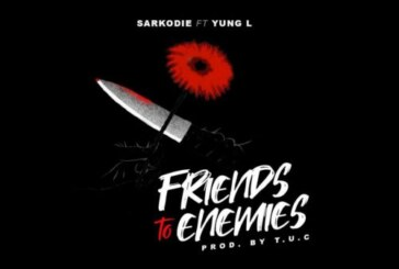 Sarkodie Ft. Yung L – Friends To Enemies (Prod By. T. U.C)