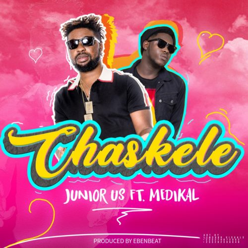 Junior Us Ft. Medikal - Chaskele (Prod By EbenBeatz Mixed By TomBeatz)