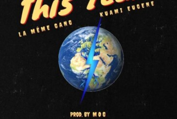 La Même Gang Ft. Kuami Eugene – This Year (Prod. By MOG)