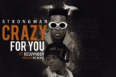 Strongman Ft. Kelvynboy – Crazy For You (Prod. By Kc Beatz)