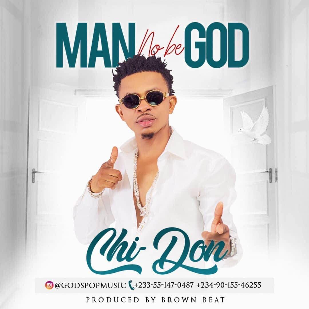 Chi-Don - Man No Be God (Prod. By Brown Beat)