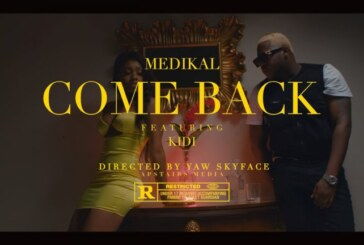 Medikal Ft. KiDi – Come Back  (Official Video)