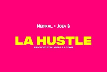Medikal ft. JoeyB – La Hustle