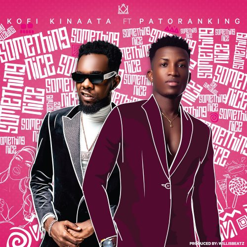 Kofi Kinaata Ft. Patoranking - Something Nice (Prod By WillisBeatz)